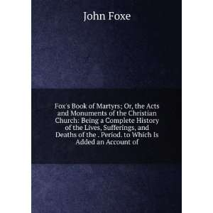 of the . Period. to Which Is Added an Account of John Foxe Books