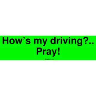 Hows my driving? Pray Large Bumper Sticker Automotive